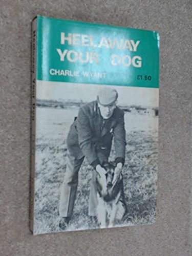 Heelaway Your Dog By Charlie Wyant