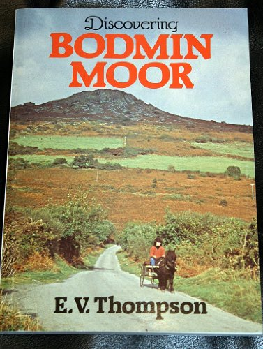 Discovering Bodmin Moor By E. V. Thompson