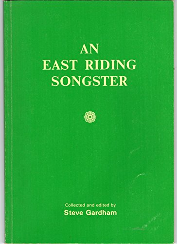 An East Riding songster: A selection of folk-song from the East Riding By Steve Gardham