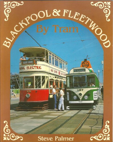 Blackpool and Fleetwood by Tram By P. Palmer