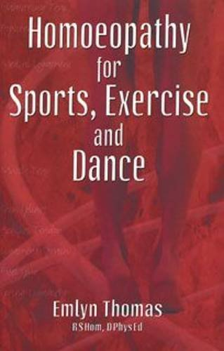 Homoeopathy for Sports, Exercise and Dance By Emlyn Thomas