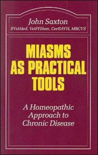 Miasms as Practical Tools: A Homeopathic Approach to Chronic Disease (Beaconsfield Homeopathic Library) by John Saxton
