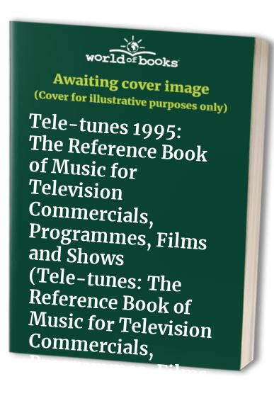 Tele-tunes: The Reference Book of Music for Television Commercials, Programmes, Films and Shows: 1995 by Mike Preston