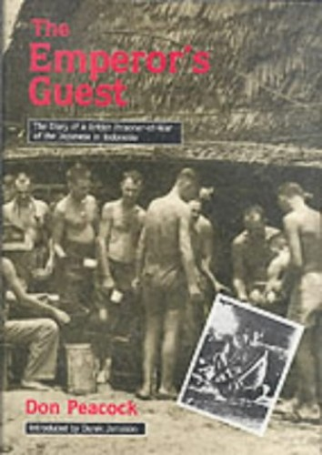 The Emperor's Guest: Diary of a British Prisoner of War of the Japanese in Indonesia By Donald Robert Peacock