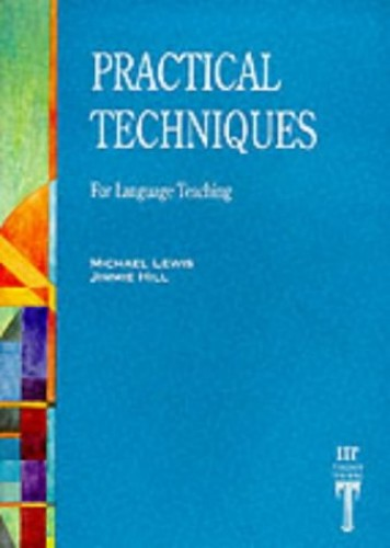 Practical Techniques: For Language Teaching (Language Teaching Publications) By Michael Lewis