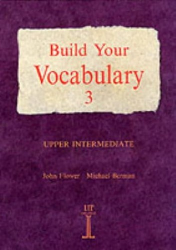 Build Your Vocabulary - 3 - Upper Intermediate By John Flower