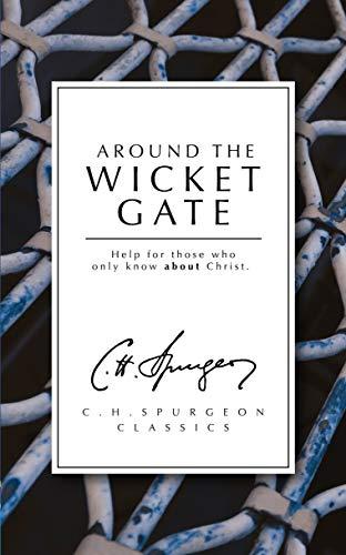Around the Wicket Gate By C. H. Spurgeon