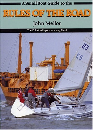 A Small Boat Guide to the Rules of the Road: Collision Regulations Simplified By John Mellor