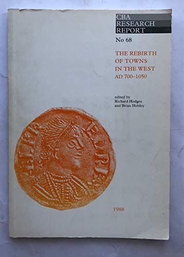 The Rebirth of Towns in the West, A.D.700-1050 By Edited by Richard Hodges