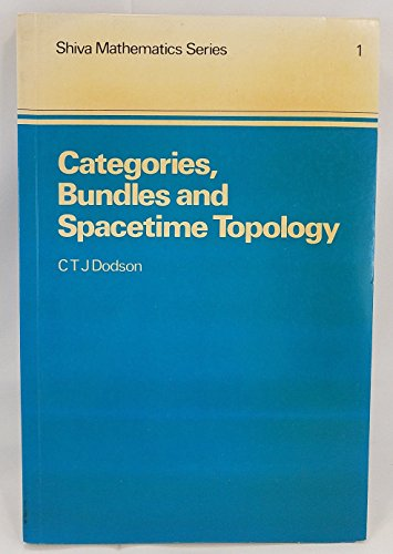 Categories, Bundles and Space-time Topology By Christopher T. J. Dodson (University of Manchester, UK)