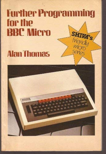 Further Programming for the B. B. C. Micro By Alan Thomas