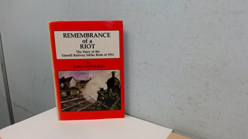 Remembrance of a Riot. The Story of the Llanelli Railway Strike Riots of 1911 By John Edwards