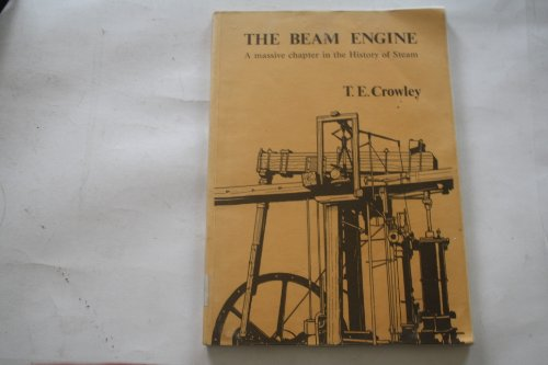 Beam Engine, The: A Massive Chapter in the History of Steam By Terence Eldon Crowley