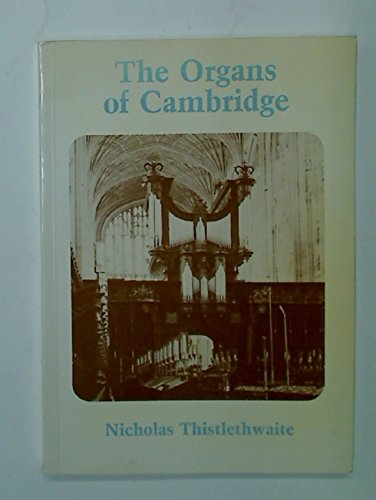Organs of Cambridge By N.J. Thistlethwaite