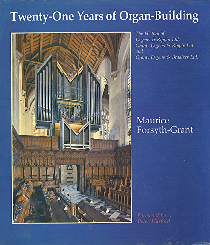 Twenty-One Years of Organ-Building By Maurice Forsyth-Grant
