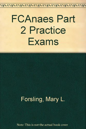 FCAnaes Part 2 Practice Exams by Mary L. Forsling