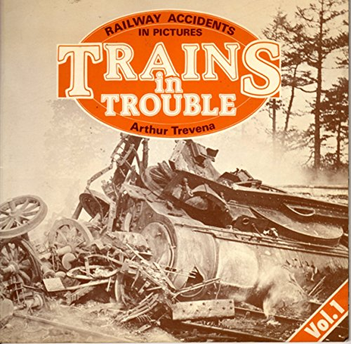 Trains in Trouble: Railway Accidents in Pictures: v. 1 by A. Trevena