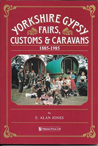 Yorkshire Gypsy Fairs, Customs and Caravans, 1885-1985 by E.Alan Jones