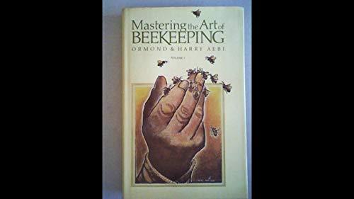 Mastering the Art of Beekeeping By Ormond Aebi