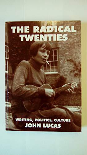 The Radical Twenties By John Lucas