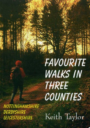 Favourite Walks in Three Counties: Nottinghamshire, Derbyshire, Leicestershire by Keith Taylor