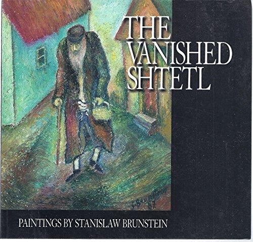 The Vanished Shtetl: The Painting of Stanislaw Brunstein By Stanislaw Brunstein