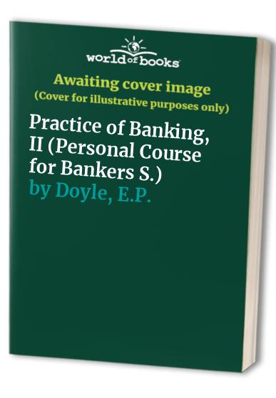 Practice of Banking, II By E.P. Doyle