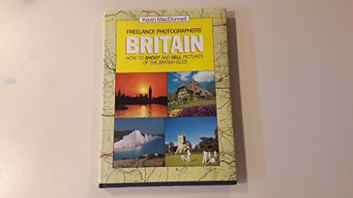 Freelance Photographers' Britain (How to shoot and sell pictures of the British Isles) By Kevin Macdonnell
