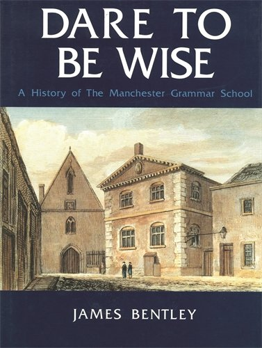 Dare to be Wise: A History of the Manchester Grammar School By James Bentley