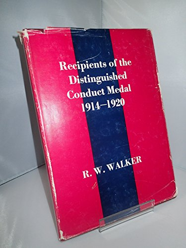 Recipients of the Distinguished Conduct Medal, 1914-20 By Edited by Robert W. Walker
