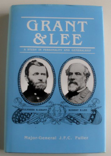 Grant and Lee By J. F. C. Fuller