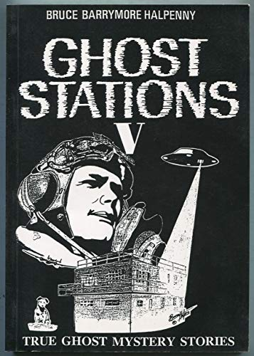 Ghost Stations V: True Ghost Mystery Stories: No. 5 By Bruce Barrymore Halpenny