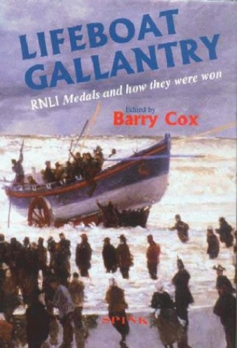 Lifeboat Gallantry: The Complete Record of Royal National Lifeboat Institution Gallantry Medals and How They Were Won 1824-1996 Edited by Barry Cox