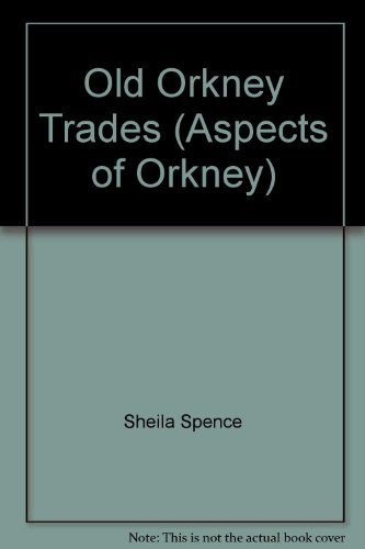 Old Orkney Trades (Aspects of Orkney) Edited by Sheila Spence