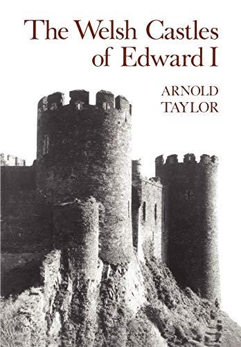 The Welsh Castles of Edward I by Arnold J. Taylor