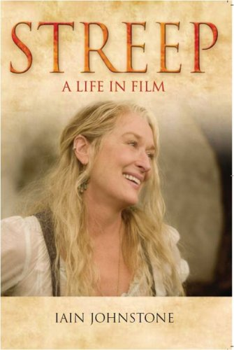 Streep: A Life in Film by Iain Johnstone