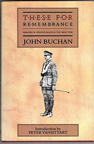 These for Remembrance: Memoirs of Six Friends Killed in the Great War by John Buchan