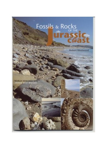 Fossils and Rocks of the Jurassic Coast World Heritage Site Devon and Dorset By Robert Westwood