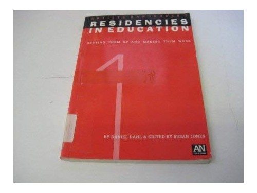 Residencies in Education: Setting Them Up and Making Them Work (Artists Handbooks) By Daniel Dahl