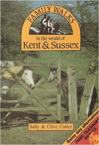 Family Walks in the Weald of Kent & Sussex By Clive Cutter