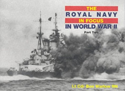 The Royal Navy in World War II in Focus: Pt. 2 by Ben Warlow