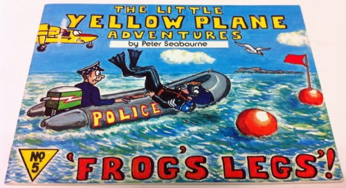 Frog's Legs (The Little Yellow Plane Adventures S.) By Peter Seabourne