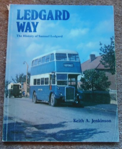 Ledgard Way : The History of Samuel Ledgard By Keith A Jenkinson