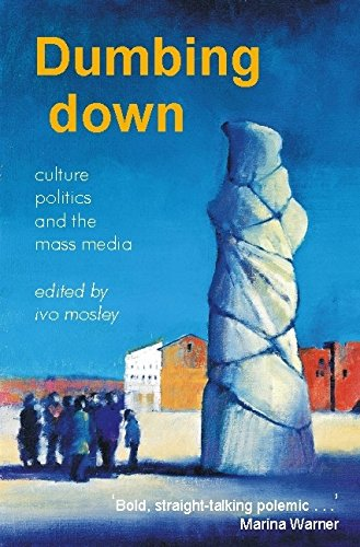 Dumbing Down: Culture, Politics and the Mass Media By Edited by Ivo Mosley