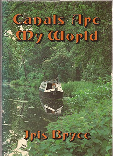 Canals are My World By Iris Bryce