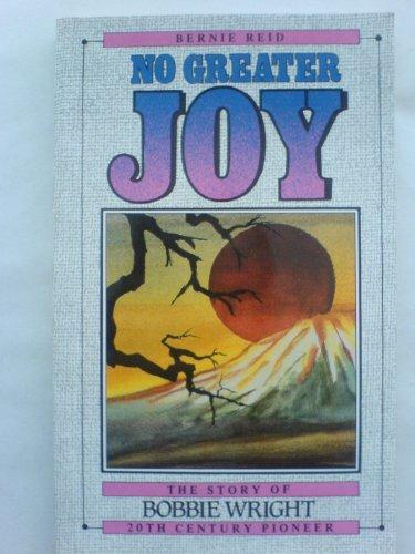 No Greater Joy: Story of Bobbie Wright Twentieth Century Pioneer By Bernie Reid