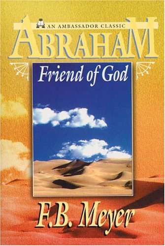 Abraham: Friend of God By F.B. Meyer
