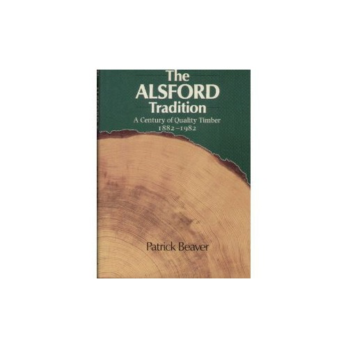 The Alsford tradition: A century of quality timber 1882-1982 By Patrick Beaver