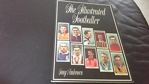 Illustrated Footballer: A History of Footballers on Trade Cards by Tony Ambrosen