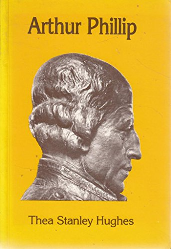 Arthur Phillip By Thea Stanley Hughes